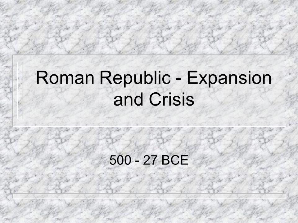Roman Republic - Expansion and Crisis 500 - 27 BCE