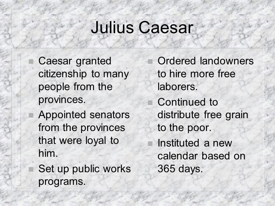 Julius Caesar n Caesar granted citizenship to many people from the provinces.