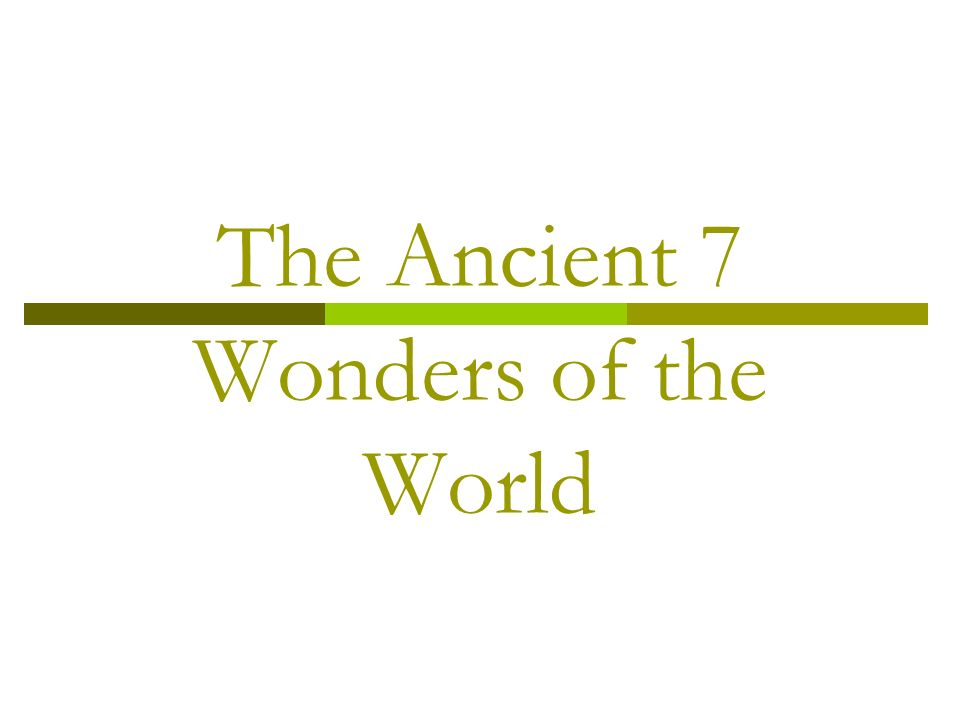 The Ancient 7 Wonders of the World