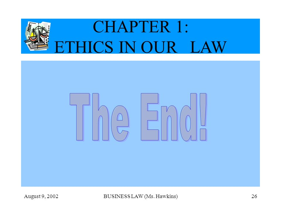 August 9, 2002BUSINESS LAW (Ms. Hawkins)26 CHAPTER 1: ETHICS IN OUR LAW