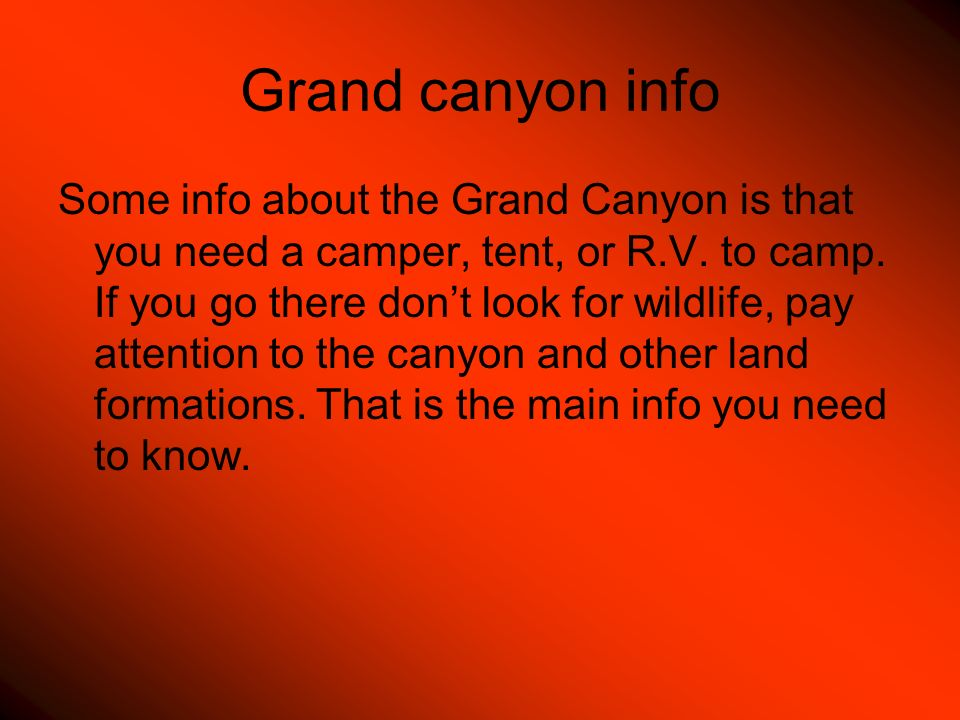 Camping To camp at the Grand Canyon you have to have an R.V.