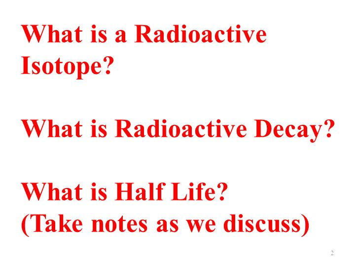 Radioactive elements are unstable.They decay, and change into different elements over time.