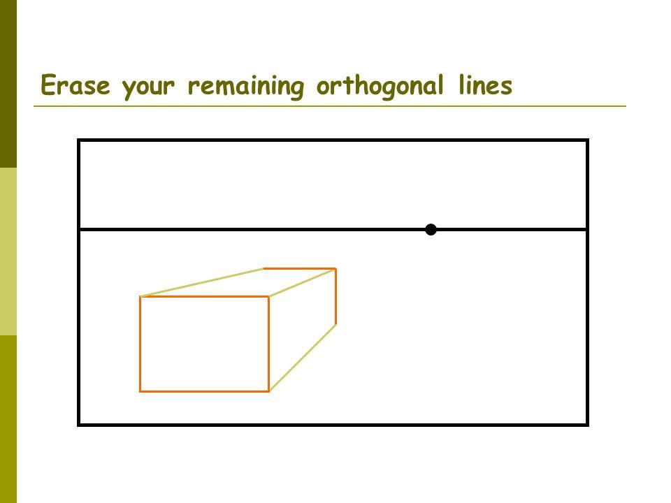 Erase your remaining orthogonal lines