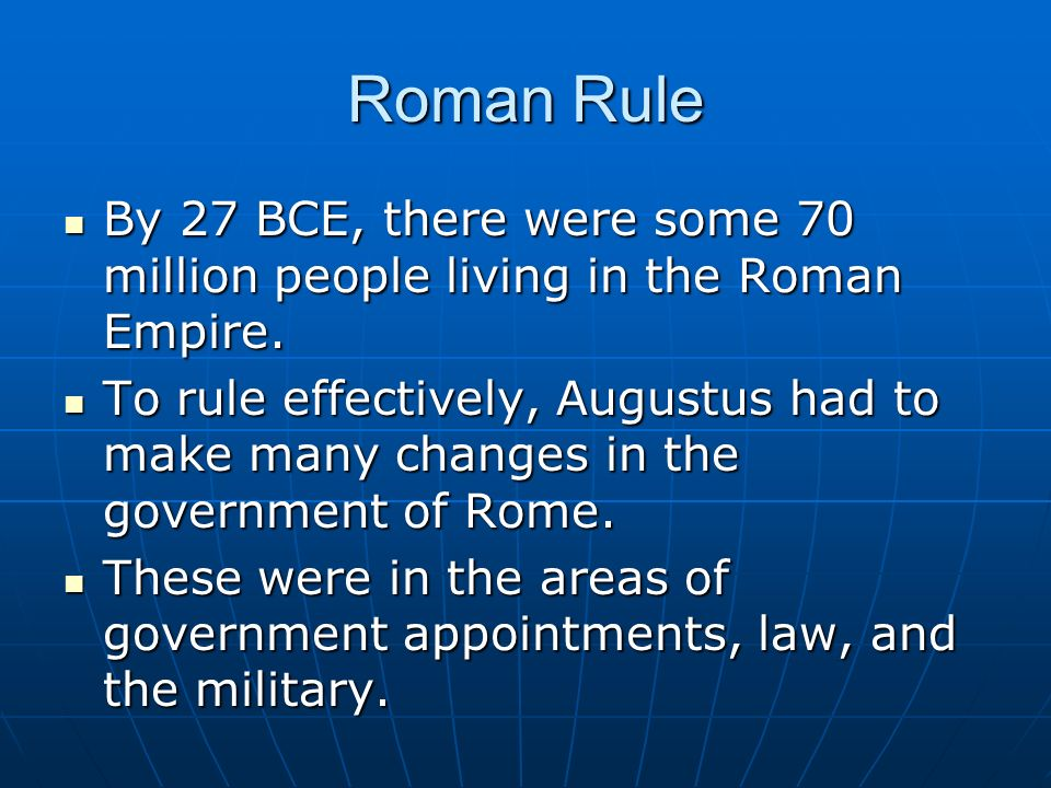 Roman Rule By 27 BCE, there were some 70 million people living in the Roman Empire. By 27 BCE, there were some 70 million people living in the Roman E