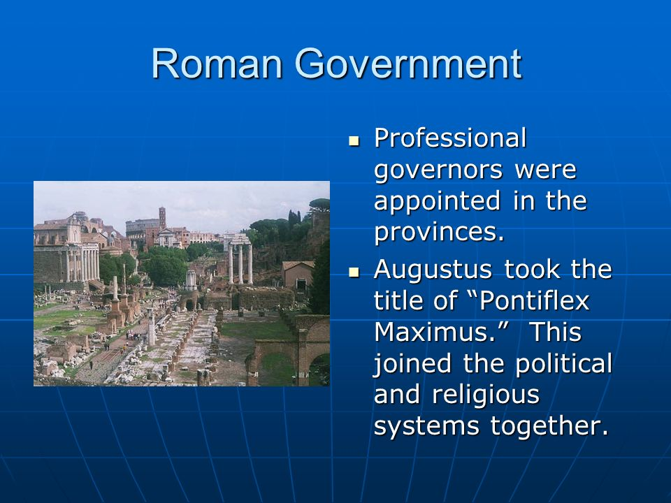 Roman Government Professional governors were appointed in the provinces. Professional governors were appointed in the provinces. Augustus took the tit