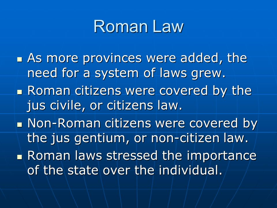 Roman Law As more provinces were added, the need for a system of laws grew. As more provinces were added, the need for a system of laws grew. Roman ci