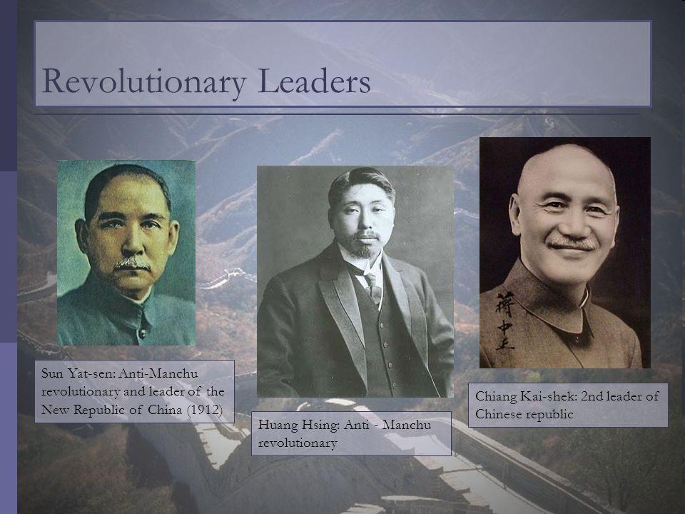Sun Yat-sen: Anti-Manchu revolutionary and leader of the New Republic of China (1912) Huang Hsing: Anti - Manchu revolutionary Chiang Kai-shek: 2nd le