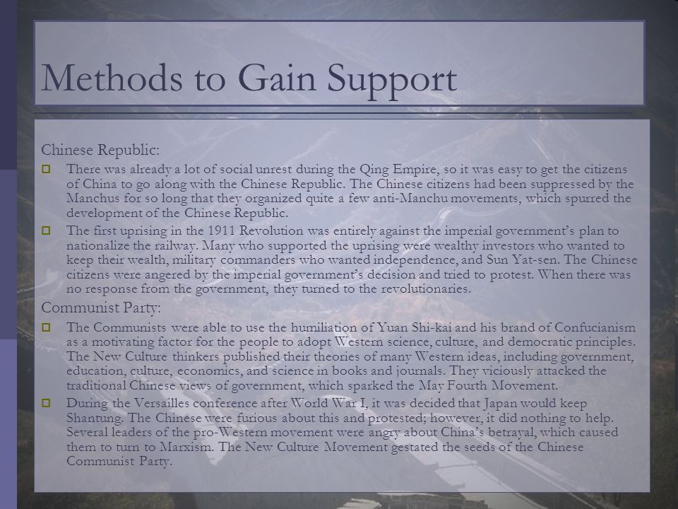 Methods to Gain Support Chinese Republic: There was already a lot of social unrest during the Qing Empire, so it was easy to get the citizens of China