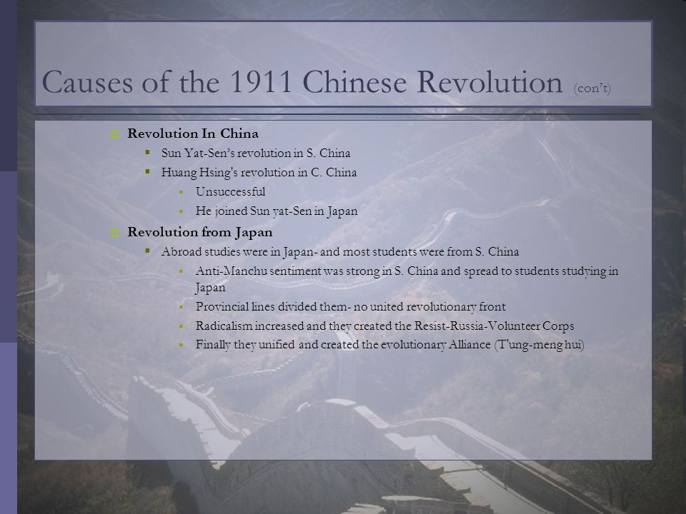 Causes of the 1911 Chinese Revolution (cont) Revolution In China Sun Yat-Sens revolution in S. China Huang Hsing's revolution in C. China Unsuccessful
