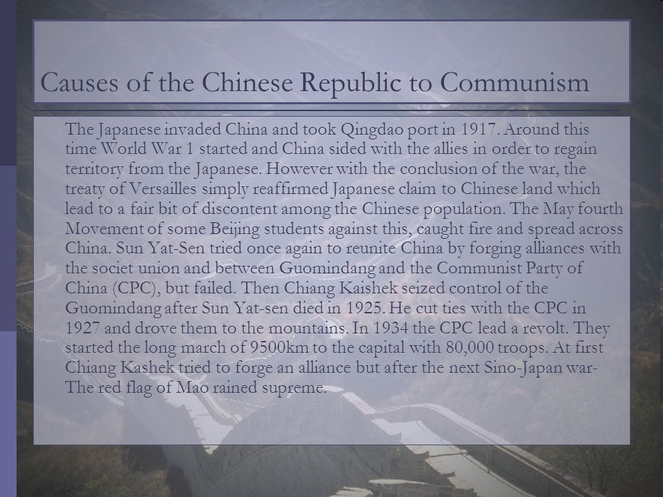 Causes of the Chinese Republic to Communism The Japanese invaded China and took Qingdao port in 1917. Around this time World War 1 started and China s