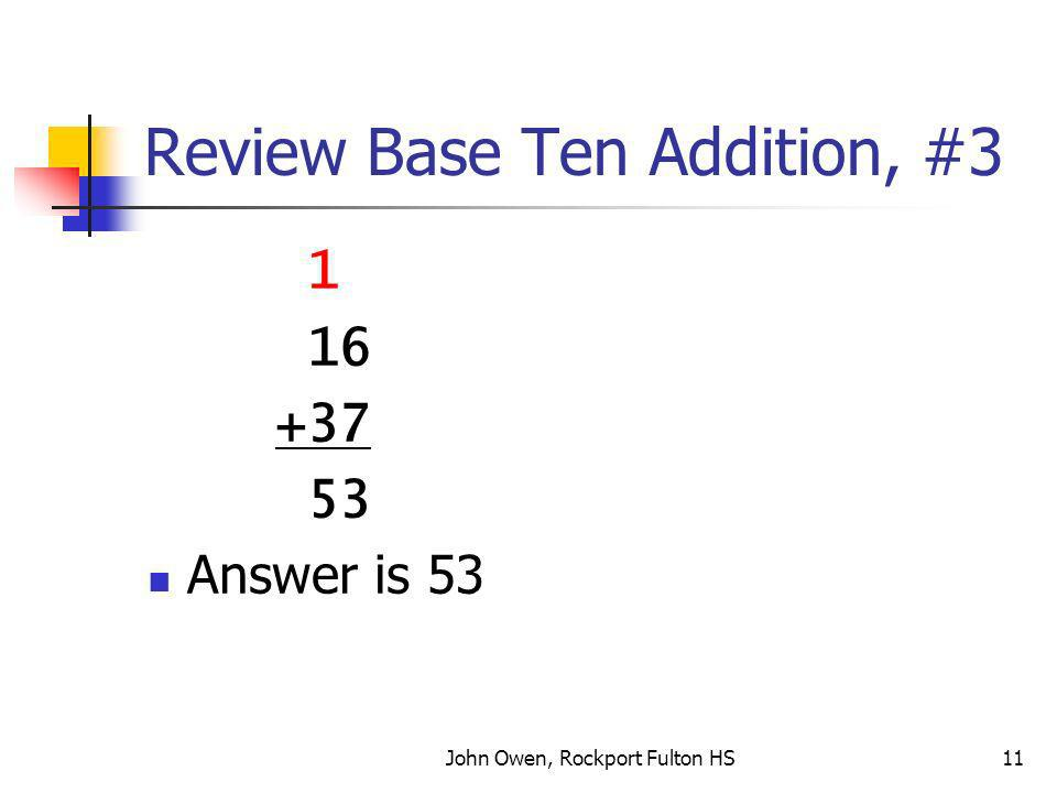 John Owen, Rockport Fulton HS11 Review Base Ten Addition, #3 1 16 +37 53 Answer is 53