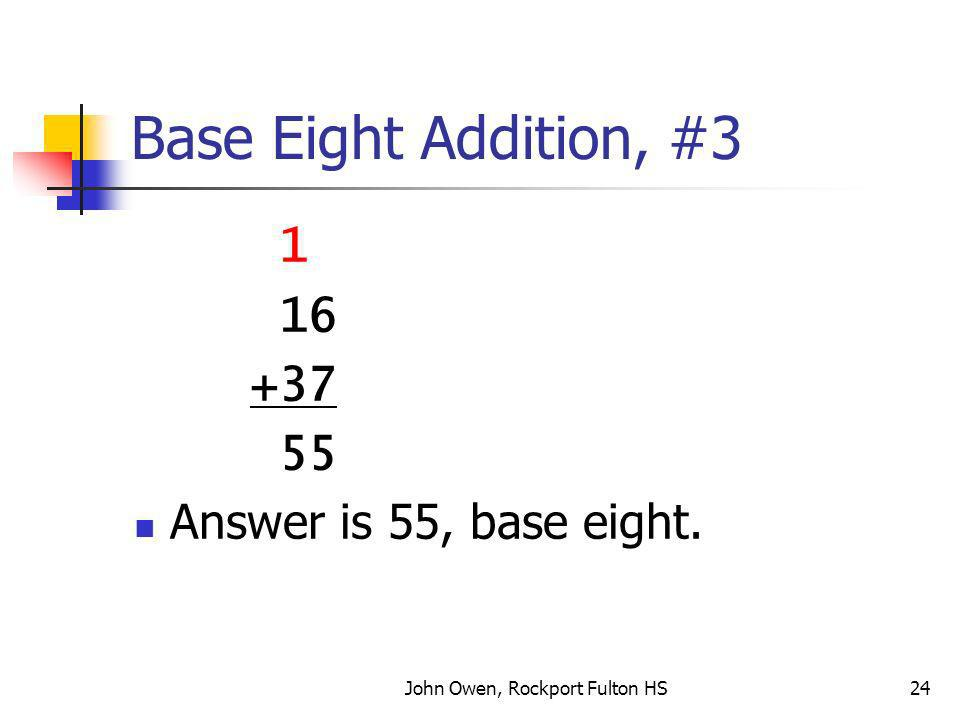 John Owen, Rockport Fulton HS24 Base Eight Addition, #3 1 16 +37 55 Answer is 55, base eight.
