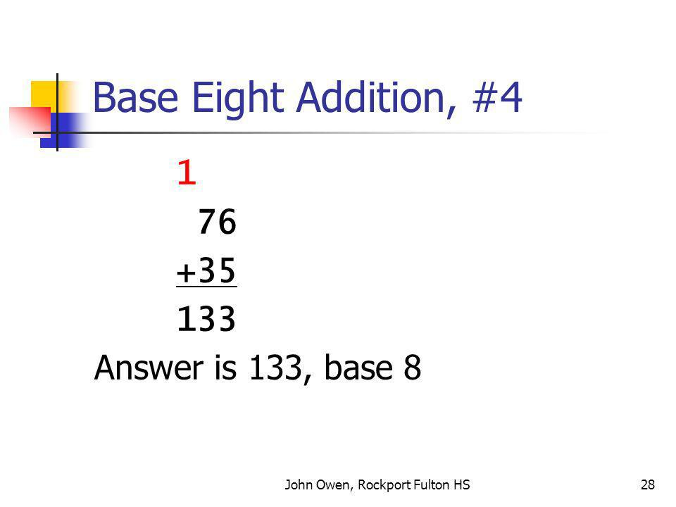 John Owen, Rockport Fulton HS28 Base Eight Addition, #4 1 76 +35 133 Answer is 133, base 8