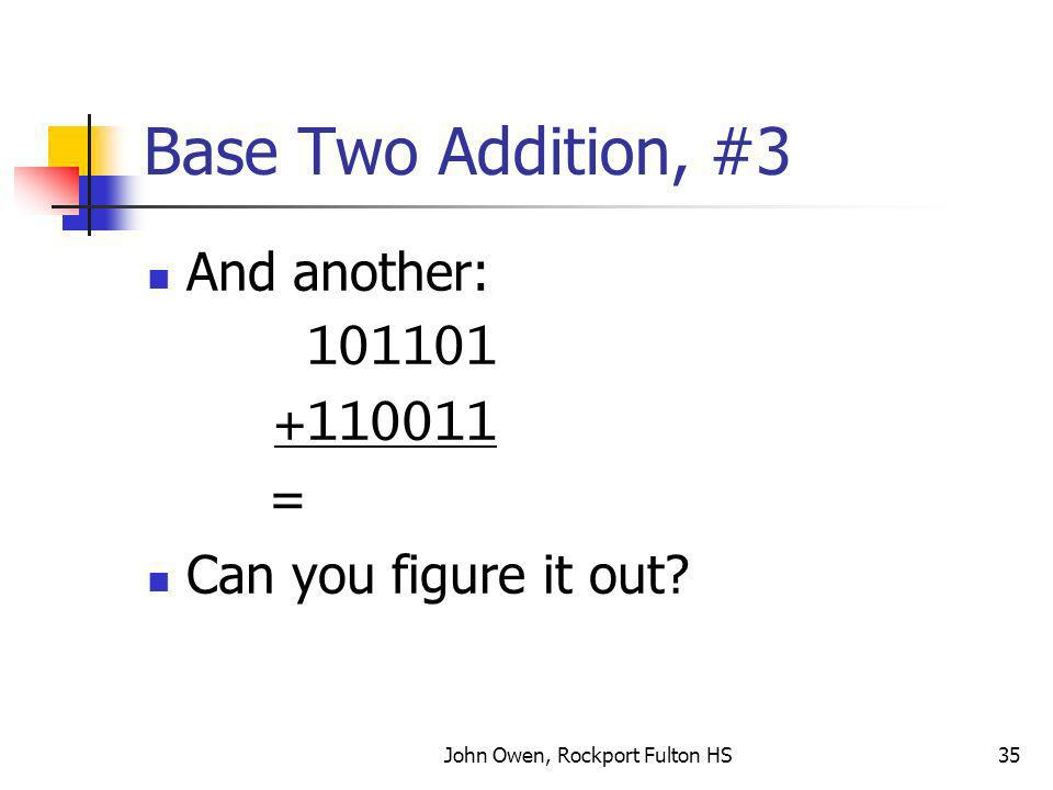 John Owen, Rockport Fulton HS35 Base Two Addition, #3 And another: 101101 +110011 = Can you figure it out?