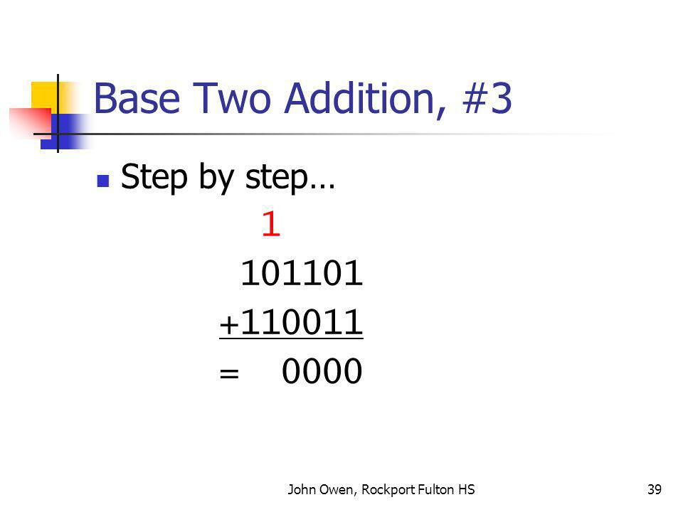 John Owen, Rockport Fulton HS39 Base Two Addition, #3 Step by step… 1 101101 +110011 = 0000