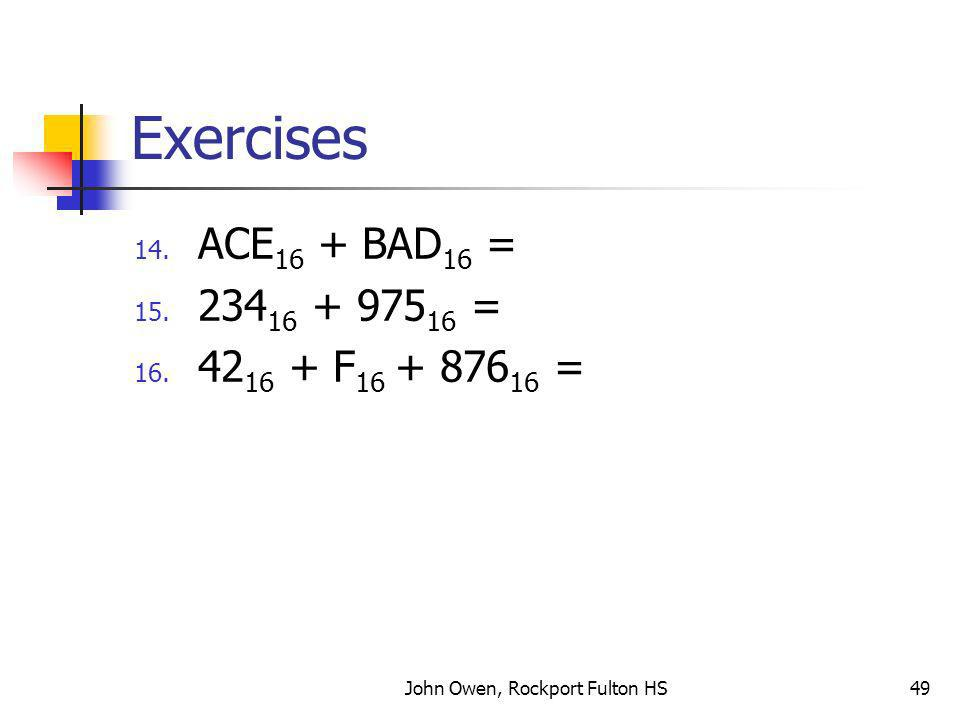 John Owen, Rockport Fulton HS49 Exercises 14. ACE 16 + BAD 16 = 15.