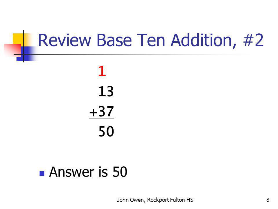 John Owen, Rockport Fulton HS8 Review Base Ten Addition, #2 1 13 +37 50 Answer is 50