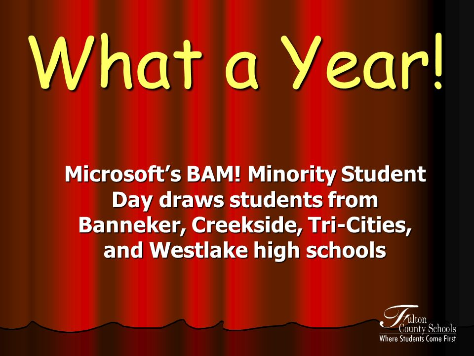 What a Year! Microsofts BAM! Minority Student Day draws students from Banneker, Creekside, Tri-Cities, and Westlake high schools