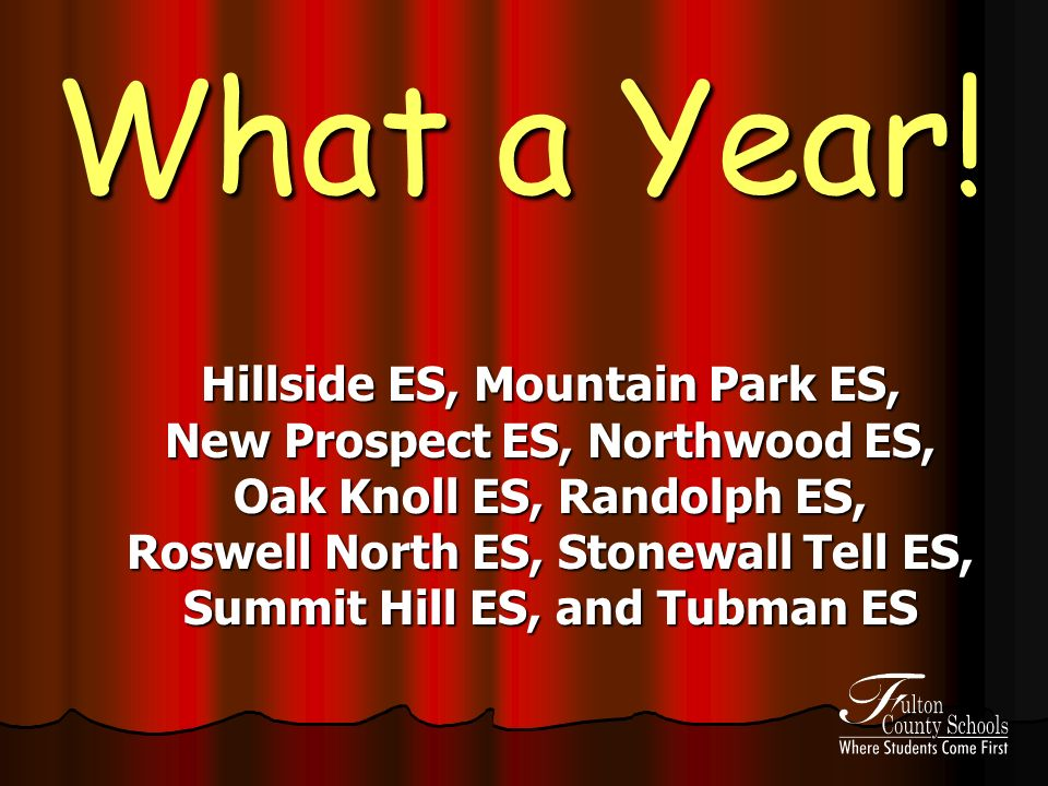What a Year! Hillside ES, Mountain Park ES, New Prospect ES, Northwood ES, Oak Knoll ES, Randolph ES, Roswell North ES, Stonewall Tell ES, Summit Hill