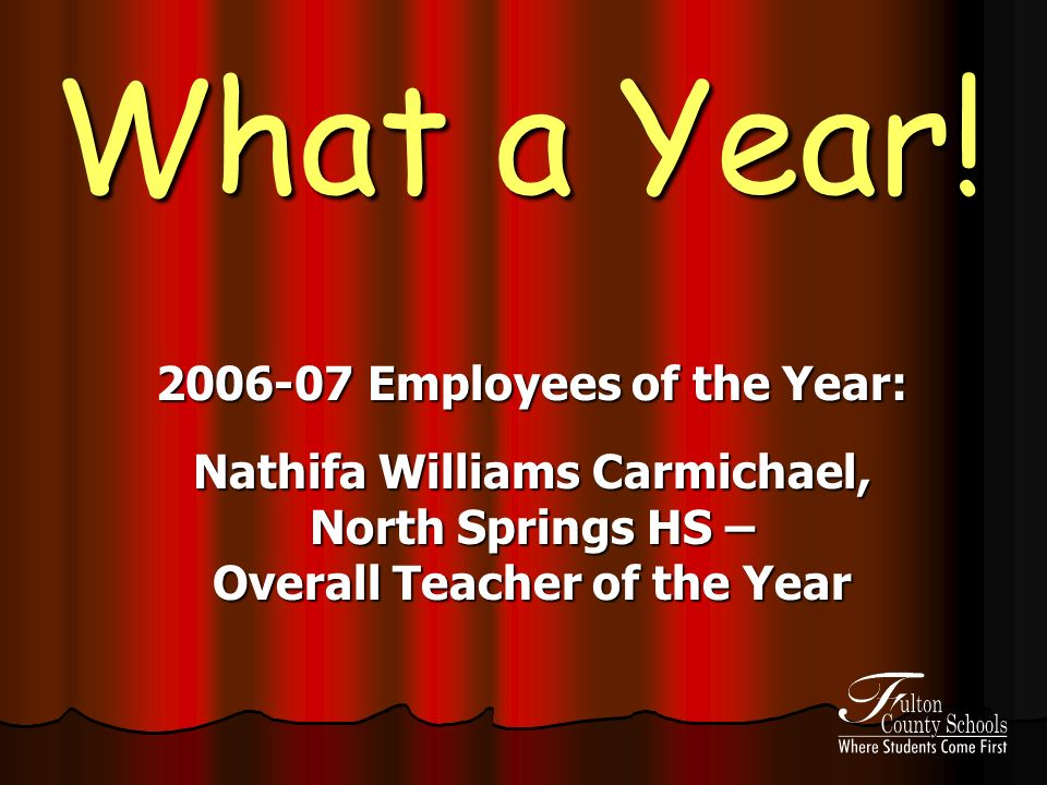 What a Year! 2006-07 Employees of the Year: Nathifa Williams Carmichael, North Springs HS – Overall Teacher of the Year