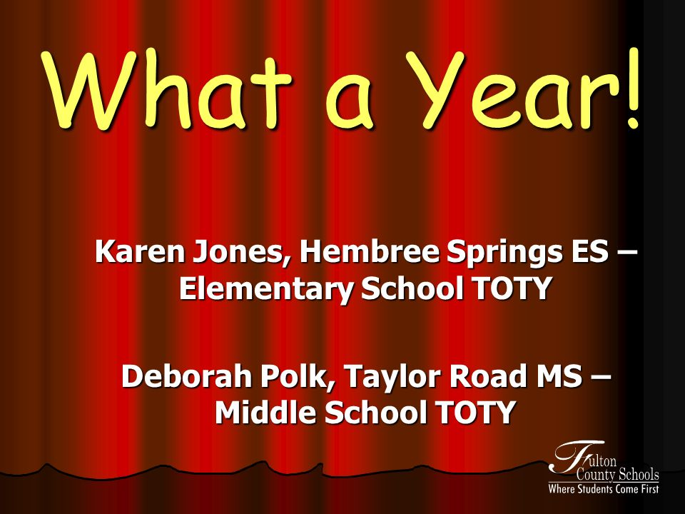 What a Year! Karen Jones, Hembree Springs ES – Elementary School TOTY Deborah Polk, Taylor Road MS – Middle School TOTY