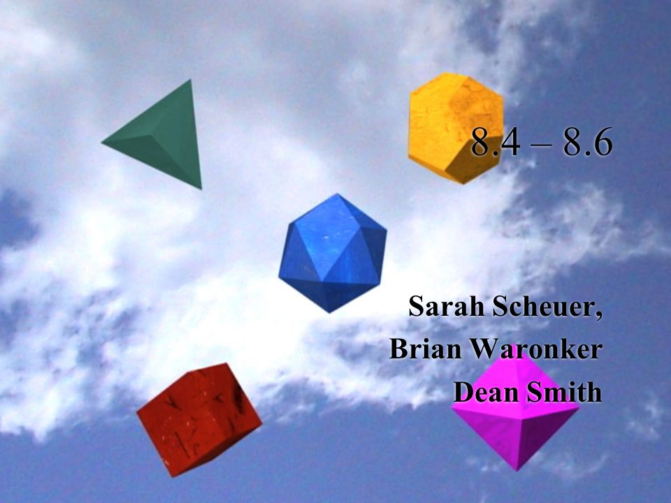 8.4 – 8.6 Sarah Scheuer, Brian Waronker Dean Smith Sarah Scheuer, Brian Waronker Dean Smith