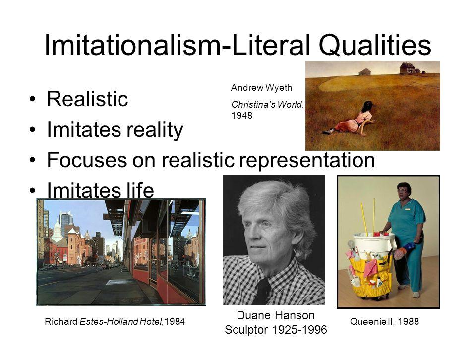 Imitationalism-Literal Qualities Realistic Imitates reality Focuses on realistic representation Imitates life Duane Hanson Sculptor 1925-1996 Queenie