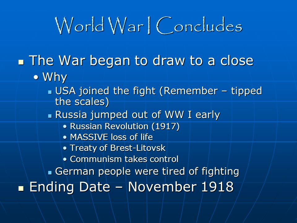 World War I Concludes The War began to draw to a close The War began to draw to a close WhyWhy USA joined the fight (Remember – tipped the scales) USA