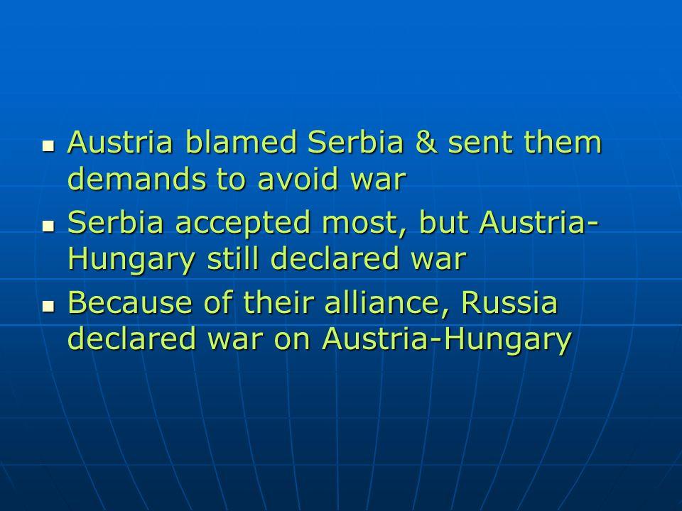 Austria blamed Serbia & sent them demands to avoid war Austria blamed Serbia & sent them demands to avoid war Serbia accepted most, but Austria- Hunga