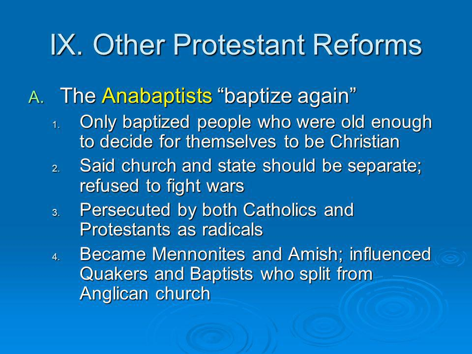 IX.Other Protestant Reforms A. The Anabaptists baptize again 1.