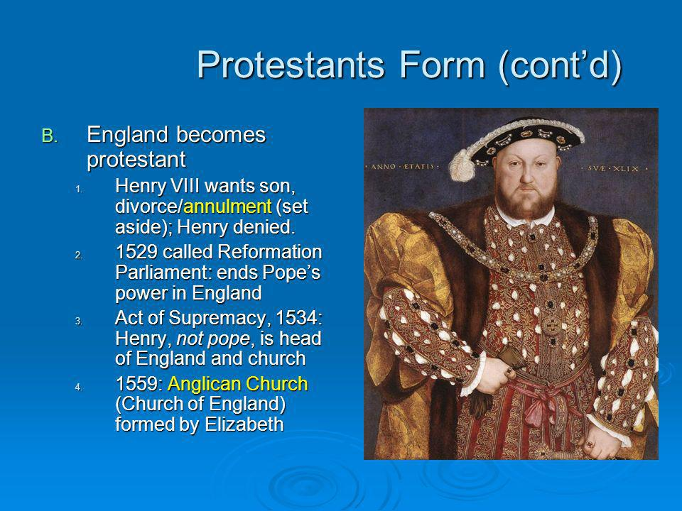 Protestants Form (contd) B.England becomes protestant 1.