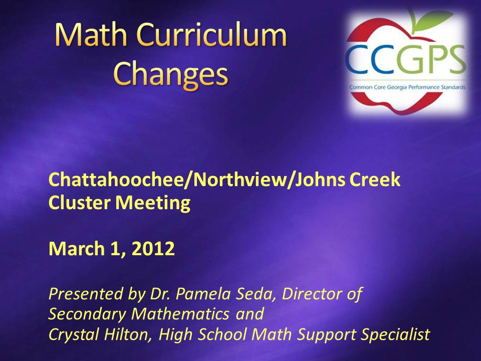Chattahoochee/Northview/Johns Creek Cluster Meeting March 1, 2012 Presented by Dr. Pamela Seda, Director of Secondary Mathematics and Crystal Hilton,