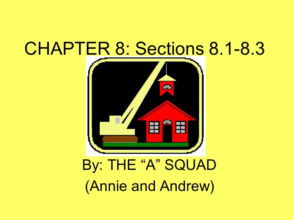 CHAPTER 8: Sections 8.1-8.3 By: THE A SQUAD (Annie and Andrew)