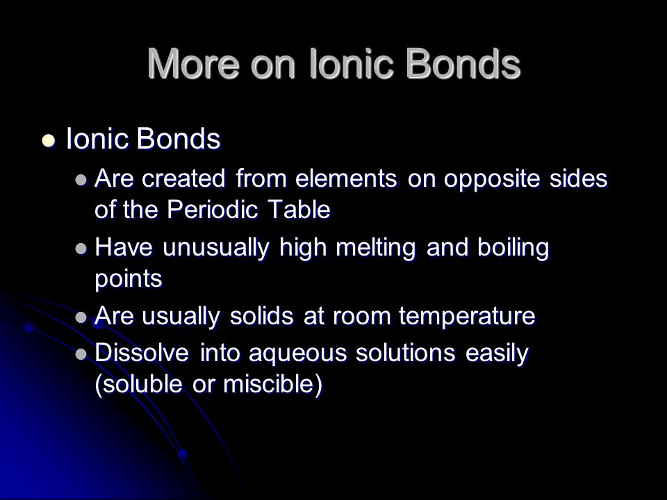 More on Ionic Bonds Ionic Bonds Ionic Bonds Are created from elements on opposite sides of the Periodic Table Are created from elements on opposite si