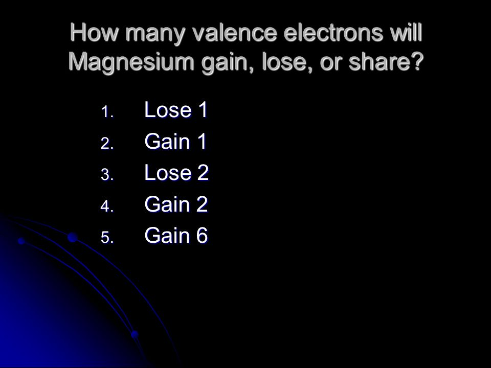 How do atoms become stable.1. Gain electrons 2. Lose electrons 3.