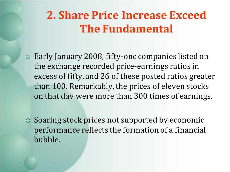 Early January 2008, fifty-one companies listed on the exchange recorded price-earnings ratios in excess of fifty, and 26 of these posted ratios greater than 100.