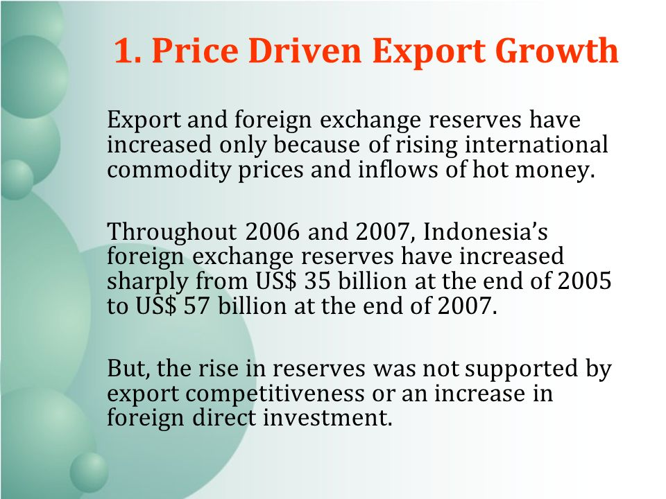 Export and foreign exchange reserves have increased only because of rising international commodity prices and inflows of hot money.