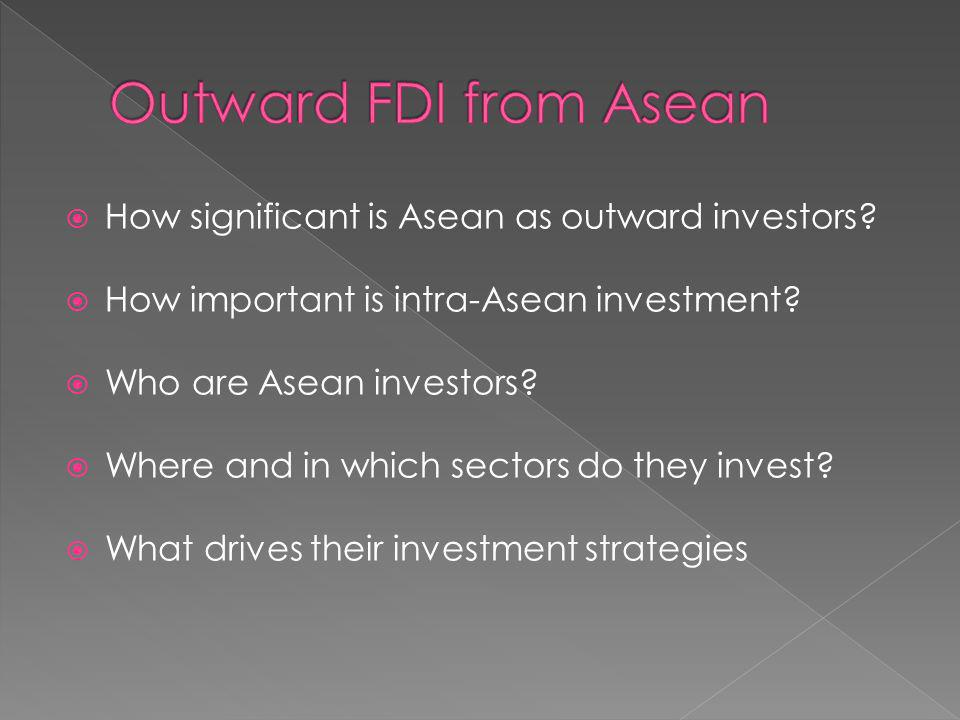 How significant is Asean as outward investors. How important is intra-Asean investment.