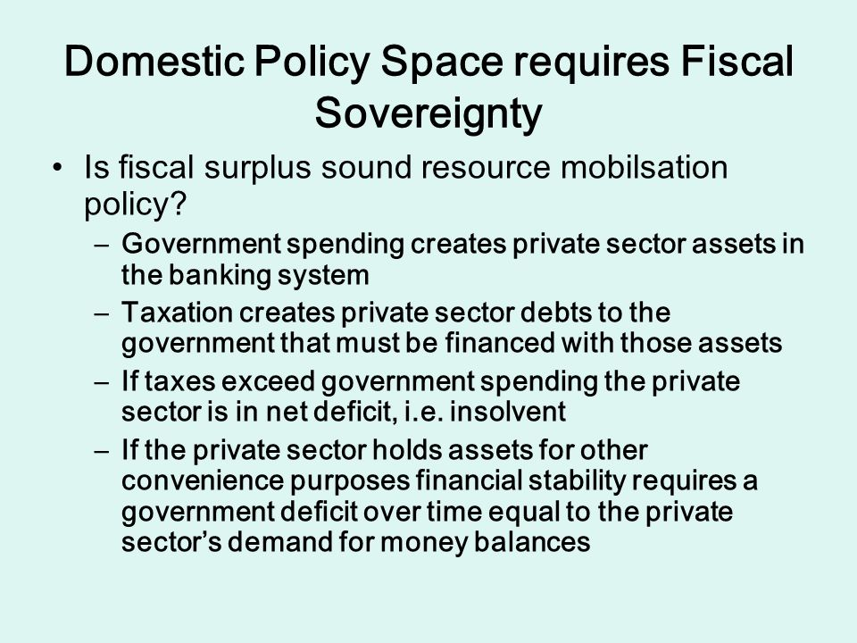 Domestic Policy Space requires Fiscal Sovereignty Is fiscal surplus sound resource mobilsation policy.