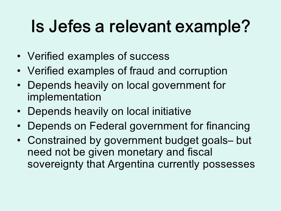 Is Jefes a relevant example? Verified examples of success Verified examples of fraud and corruption Depends heavily on local government for implementa