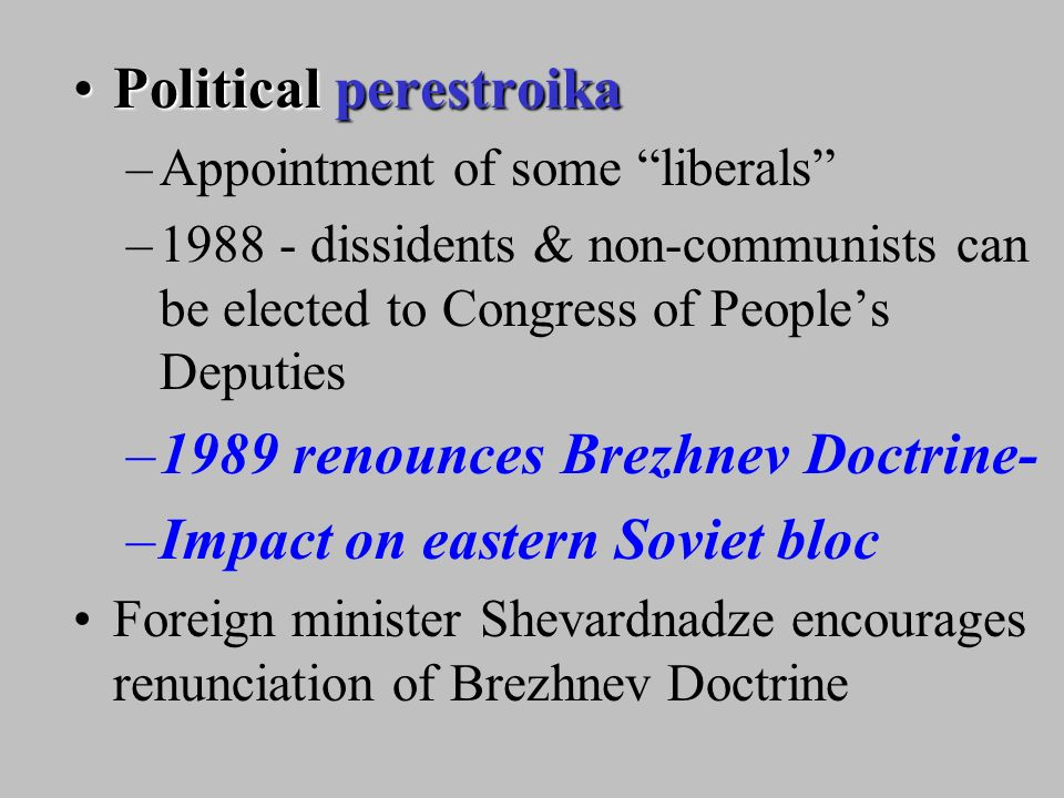 Gorbachev Reforms economic perestroikaeconomic perestroika – (but not fast enough for many; eg: Yeltsin) –reduces role of state corporations –encourages foreign investment –allows transition to market economy –trips to US - 1987