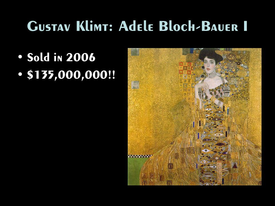 Gustav Klimt: Adele Bloch-Bauer I Sold in 2006 $135,000,000!!