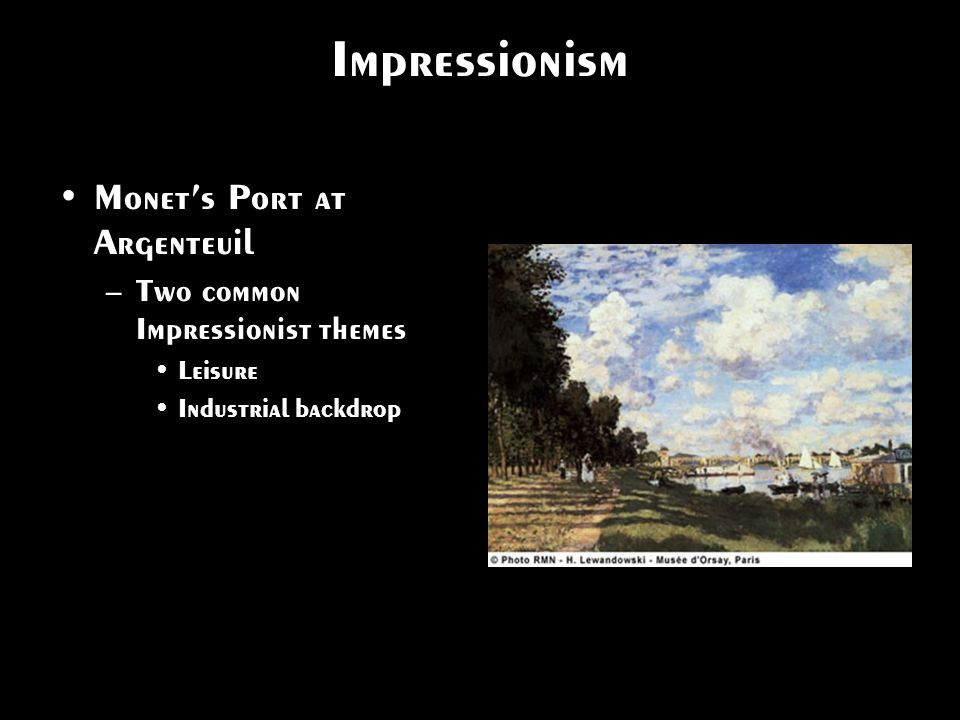 Impressionism Monets Port at Argenteuil –Two common Impressionist themes Leisure Industrial backdrop