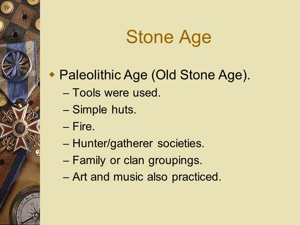 Stone Age (Cont) Agricultural Revolution: Neolithic Revolution – Occurred around the end of the Great Ice Age.