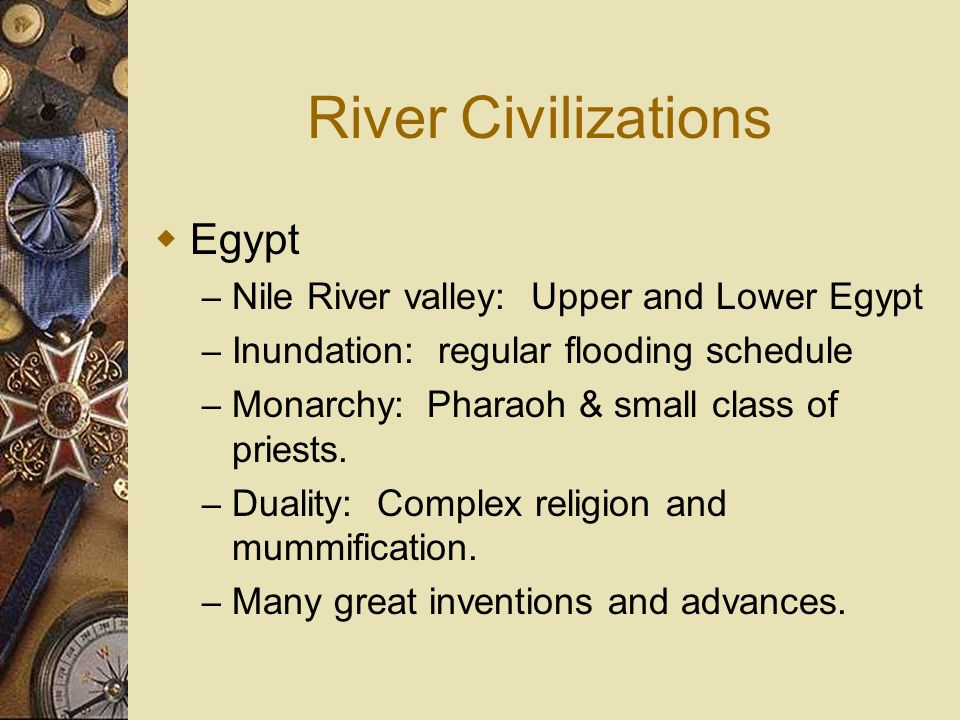 River Civilizations Indus Valley – Indus and Ganges Rivers – Reason for decline unknown.