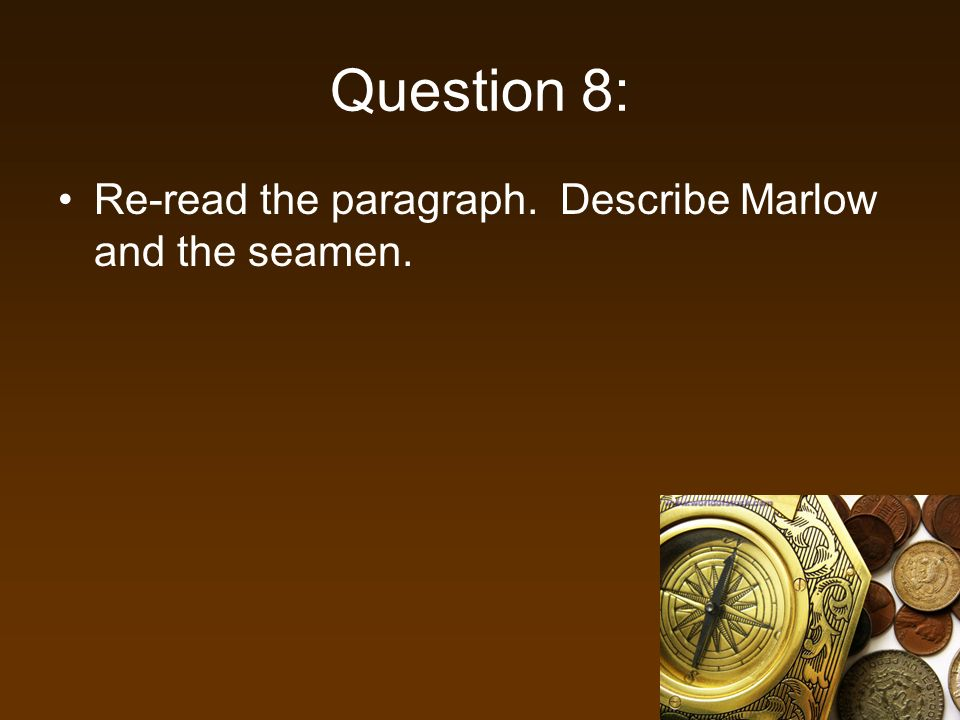 Question 8: Re-read the paragraph. Describe Marlow and the seamen.