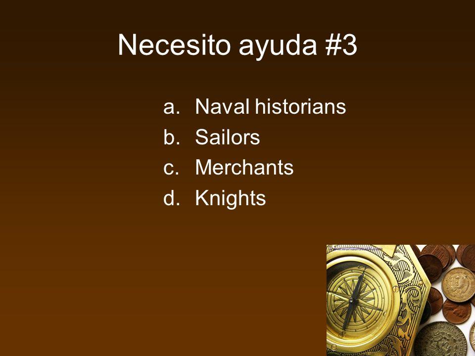 Necesito ayuda #3 a.Naval historians b.Sailors c.Merchants d.Knights