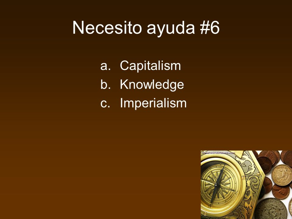 Necesito ayuda #6 a.Capitalism b.Knowledge c.Imperialism
