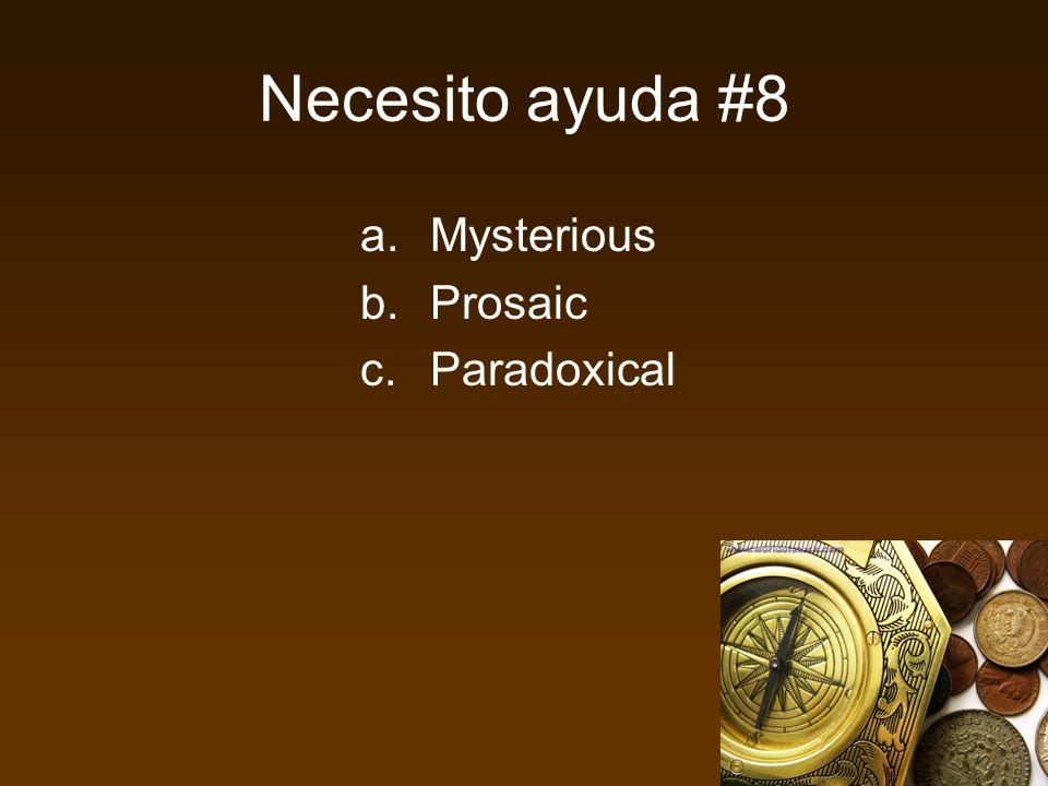 Necesito ayuda #8 a.Mysterious b.Prosaic c.Paradoxical