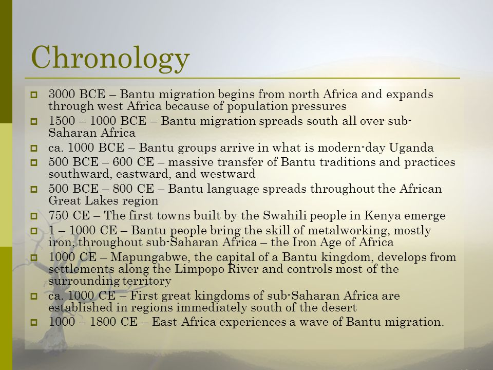 Chronology 3000 BCE – Bantu migration begins from north Africa and expands through west Africa because of population pressures 1500 – 1000 BCE – Bantu